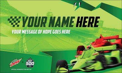 "MTN DEW® Celebrates the Return of the Indianapolis 500 with ""Project Green Means Go."" Indiana residents and Indy 500 fans invited to submit messages of hope and perseverance for massive, fan-inspired 500 green flag installation during race weekend."